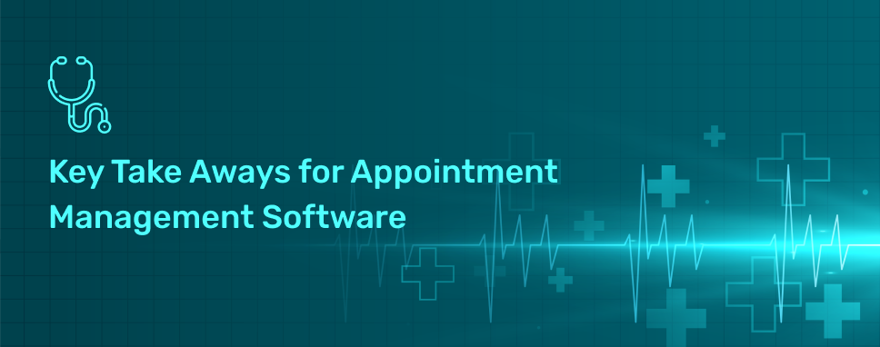 Key Take Aways for Appointment Management Software